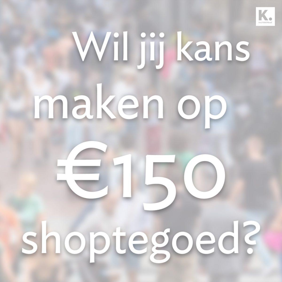 €150,- shoptegoed winnen?
